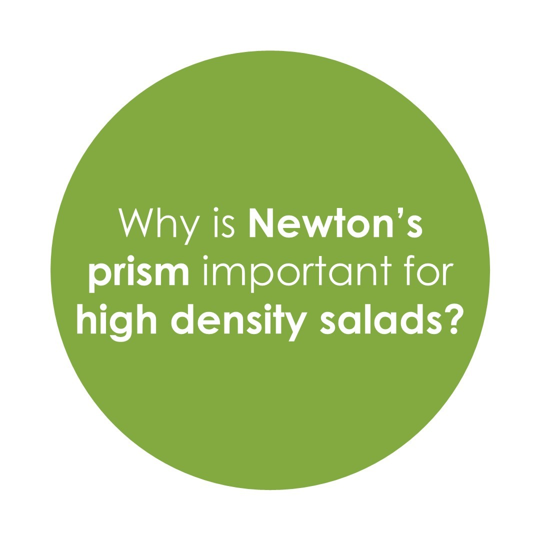 Why is Newton's prism important for high density salads?